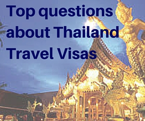 Top questions about Thailand Travel Visas